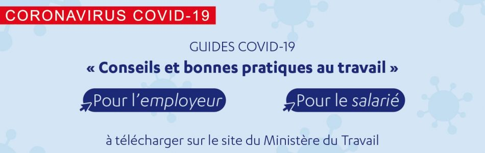 . Le guide est à consulter directement sur le site du Ministère du Travail : COVID-19 : conseils et bonnes pratiques pour l'employeur et pour le salarié